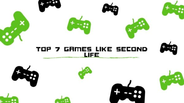 Top 7 Games Like Second Life