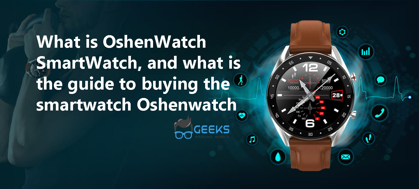 What is OshenWatch SmartWatch, and what is the guide to buying the smartwatch Oshenwatch
